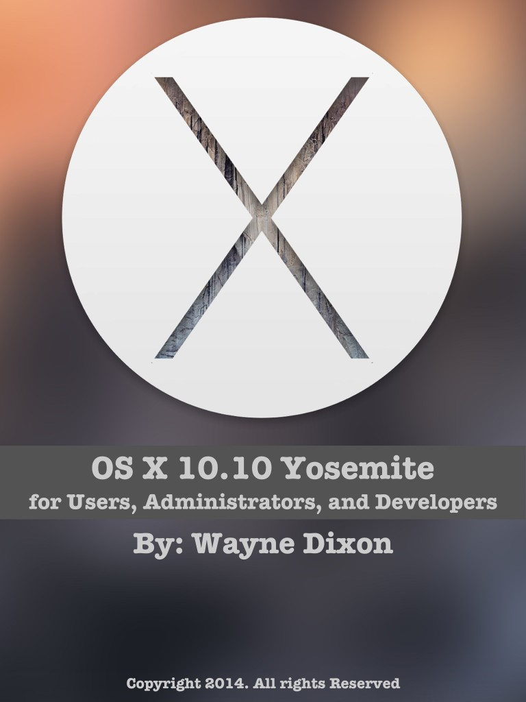 OS X 10.10 Yosemite for Users, Administrators, and Developers